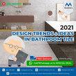 2021 Design Trends & Ideas In Bathroom Tile